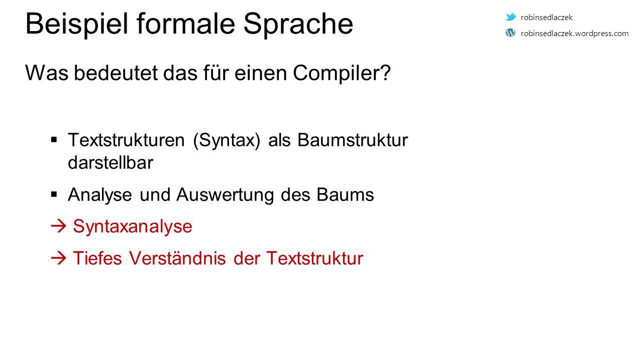  Textstrukturen (Syntax) als Baumstruktur darstellbar  Analyse und Auswertung des Baums  Syntaxanalyse  Tiefes Verständnis der Textstruktur Beispiel formale Sprache Was bedeutet das für einen Compiler.