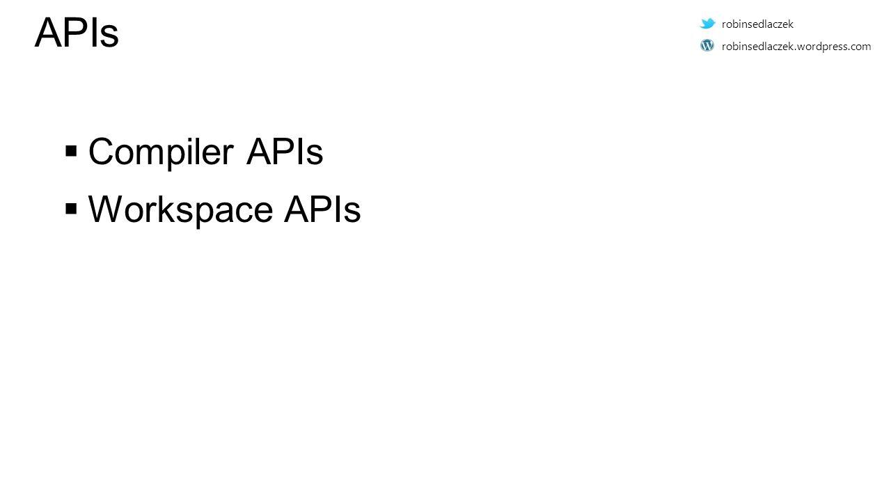 APIs  Compiler APIs  Workspace APIs robinsedlaczek robinsedlaczek.wordpress.com