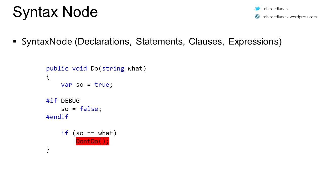 Syntax Node  SyntaxNode (Declarations, Statements, Clauses, Expressions) public void Do(string what) {.....var.so.=.true;..