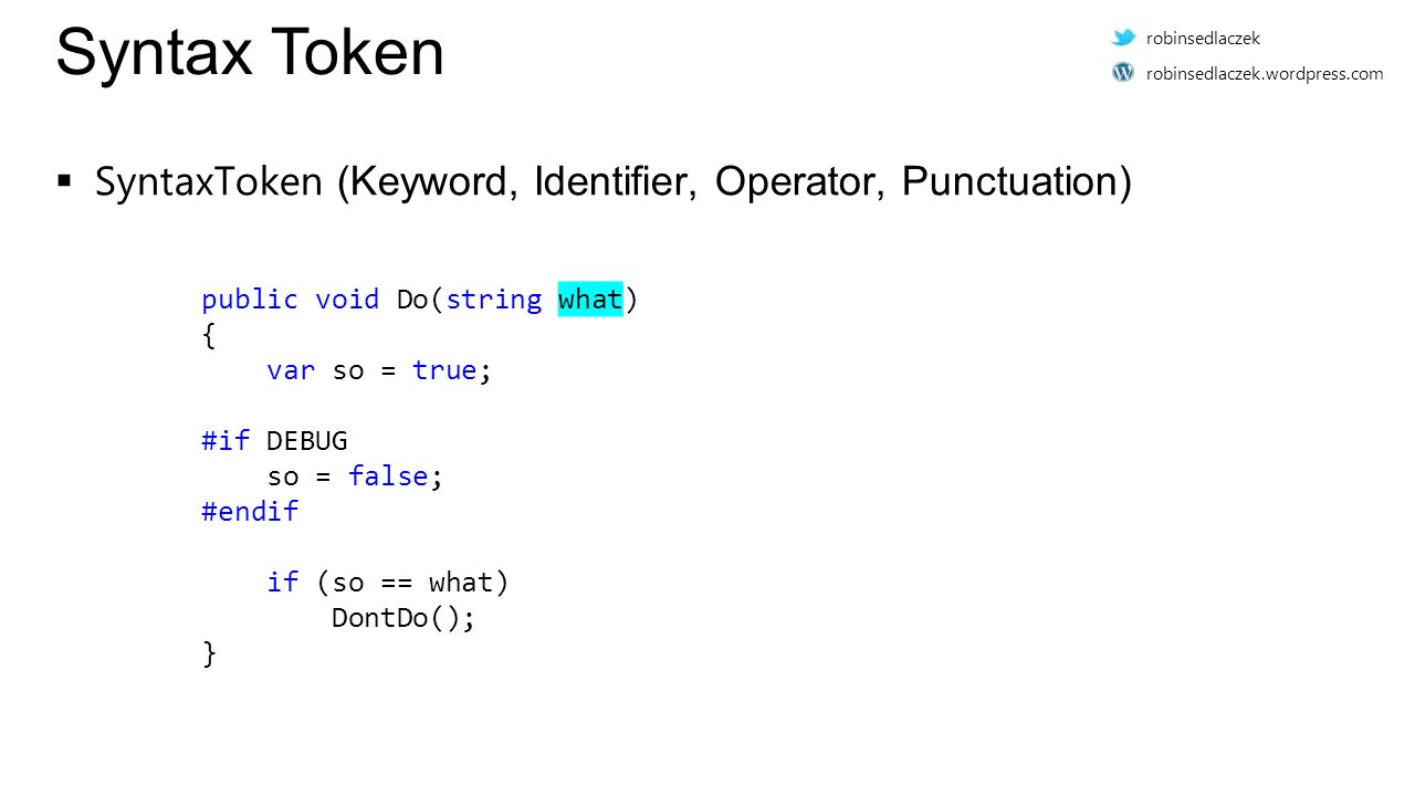 Syntax Token  SyntaxToken (Keyword, Identifier, Operator, Punctuation) public void Do(string what) {.....var.so.=.true;..