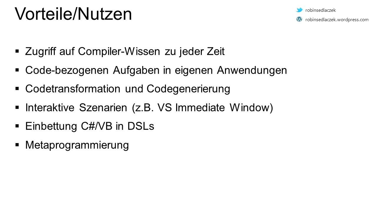 Vorteile/Nutzen  Zugriff auf Compiler-Wissen zu jeder Zeit  Code-bezogenen Aufgaben in eigenen Anwendungen  Codetransformation und Codegenerierung  Interaktive Szenarien (z.B.