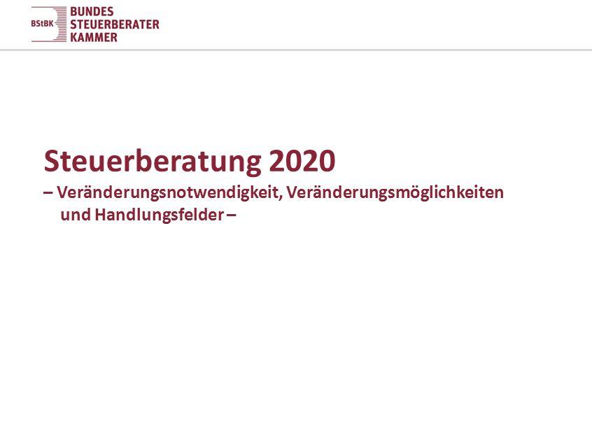 Steuerberatung 2020 Ziel: Die zukunftsfähige Kanzlei Aufgaben für Kanzlei  Standortbestimmung  Umsetzung der Mindestanforderungen  Erarbeitung einer eigenen Kanzleistrategie