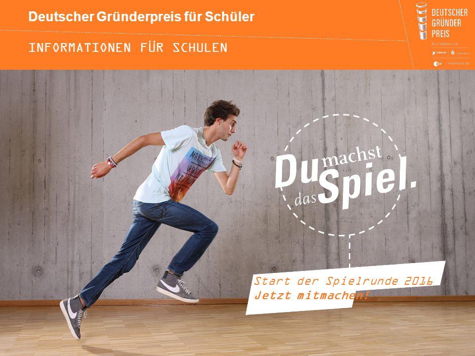 Deutscher Gründerpreis für Schüler INFORMATIONEN FÜR SCHULEN Start der Spielrunde 2016 Jetzt mitmachen!