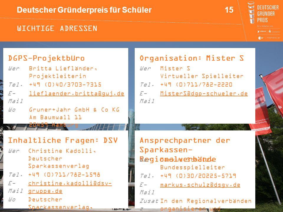 Deutscher Gründerpreis für Schüler WICHTIGE ADRESSEN Inhaltliche Fragen: DSV DGPS-Projektbüro Ansprechpartner der Sparkassen- Regionalverbände Organis