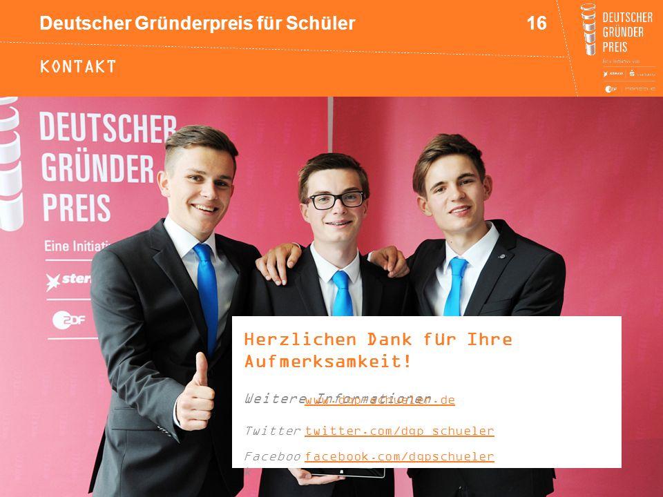 Deutscher Gründerpreis für Schüler KONTAKT Herzlichen Dank für Ihre Aufmerksamkeit! Weitere Informationen www.dgp-schueler.de Twittertwitter.com/dgp_s