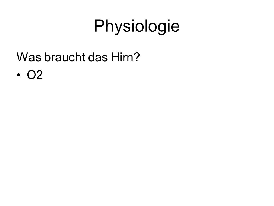 Physiologie Was braucht das Hirn? O2