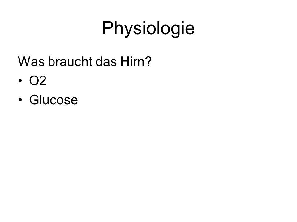 Physiologie Was braucht das Hirn? O2 Glucose