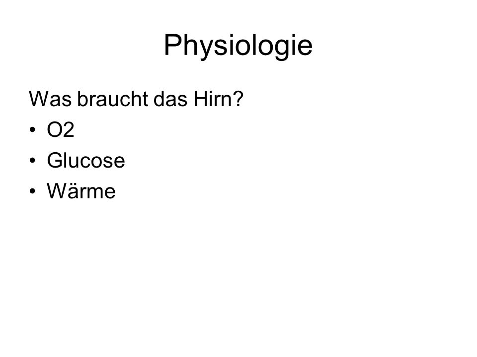 Physiologie Was braucht das Hirn? O2 Glucose Wärme