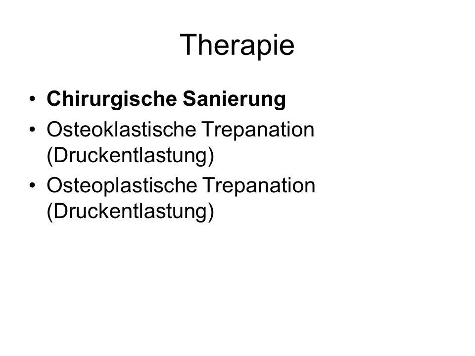 Therapie Chirurgische Sanierung Osteoklastische Trepanation (Druckentlastung) Osteoplastische Trepanation (Druckentlastung)