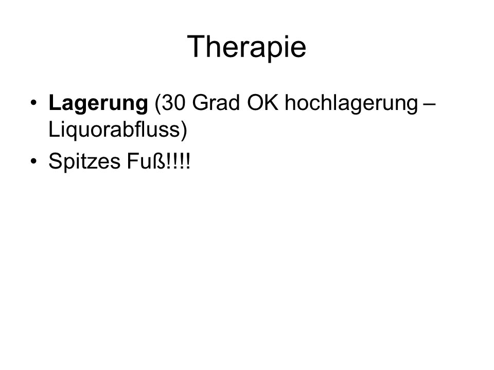 Therapie Lagerung (30 Grad OK hochlagerung – Liquorabfluss) Spitzes Fuß!!!!