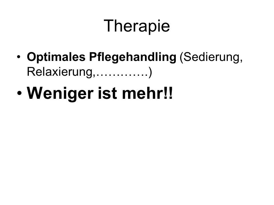 Therapie Optimales Pflegehandling (Sedierung, Relaxierung,………….) Weniger ist mehr!!