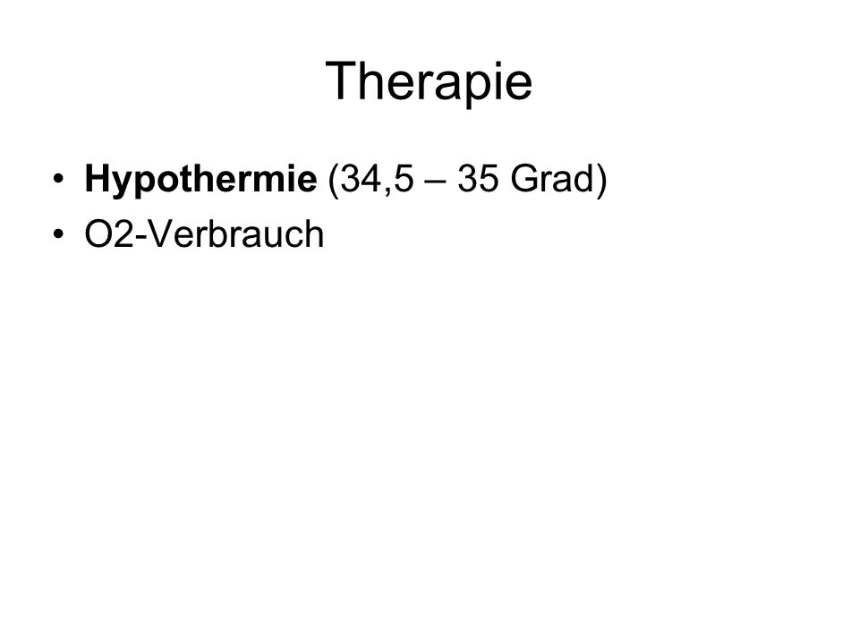 Therapie Hypothermie (34,5 – 35 Grad) O2-Verbrauch