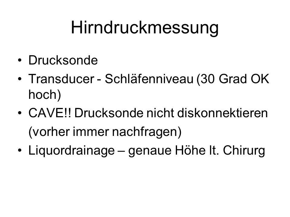 Hirndruckmessung Drucksonde Transducer - Schläfenniveau (30 Grad OK hoch) CAVE!! Drucksonde nicht diskonnektieren (vorher immer nachfragen) Liquordrai