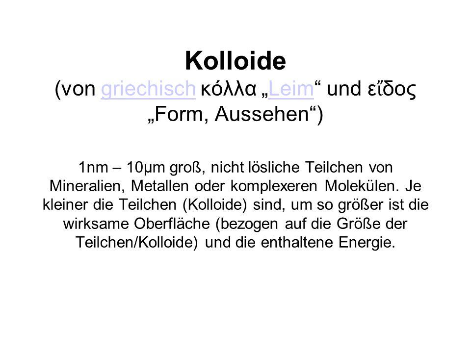 """Kolloide (von griechisch κόλλα """"Leim"""" und ε ἴ δος """"Form, Aussehen"""") 1nm – 10µm groß, nicht lösliche Teilchen von Mineralien, Metallen oder komplexeren"""