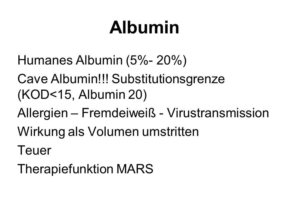 Albumin Humanes Albumin (5%- 20%) Cave Albumin!!! Substitutionsgrenze (KOD<15, Albumin 20) Allergien – Fremdeiweiß - Virustransmission Wirkung als Vol