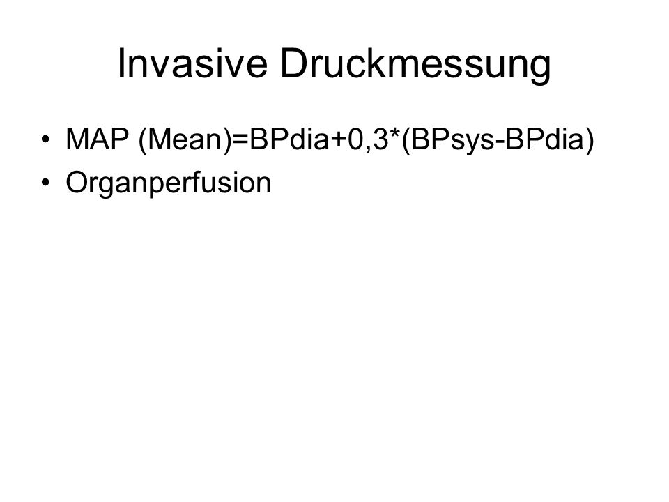 Invasive Druckmessung MAP (Mean)=BPdia+0,3*(BPsys-BPdia) Organperfusion