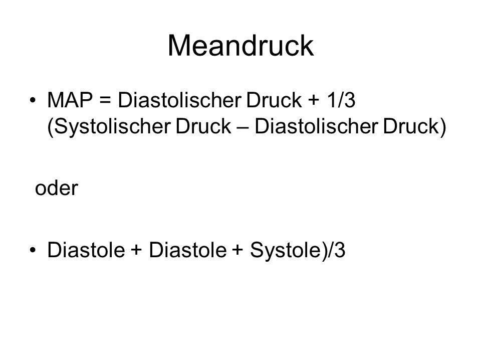 Meandruck MAP = Diastolischer Druck + 1/3 (Systolischer Druck – Diastolischer Druck) oder Diastole + Diastole + Systole)/3