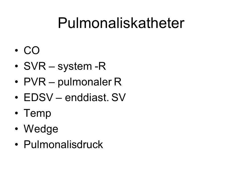 Pulmonaliskatheter CO SVR – system -R PVR – pulmonaler R EDSV – enddiast. SV Temp Wedge Pulmonalisdruck