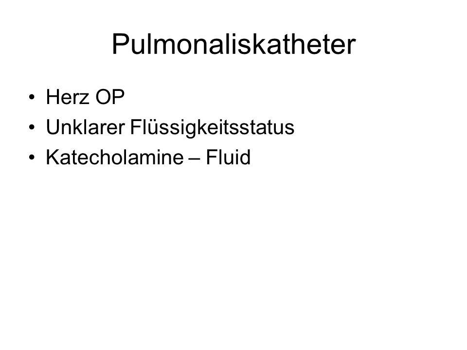Pulmonaliskatheter Herz OP Unklarer Flüssigkeitsstatus Katecholamine – Fluid