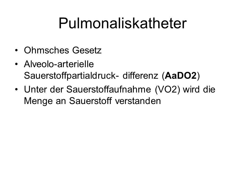 Pulmonaliskatheter Ohmsches Gesetz Alveolo-arterielle Sauerstoffpartialdruck- differenz (AaDO2) Unter der Sauerstoffaufnahme (VO2) wird die Menge an S