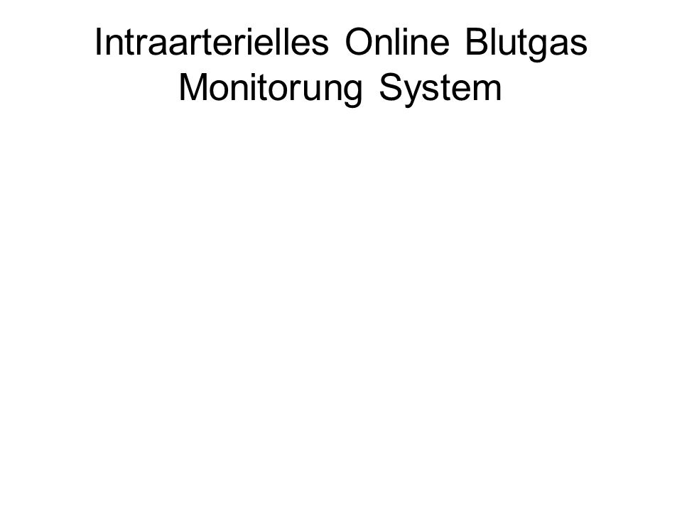 Intraarterielles Online Blutgas Monitorung System