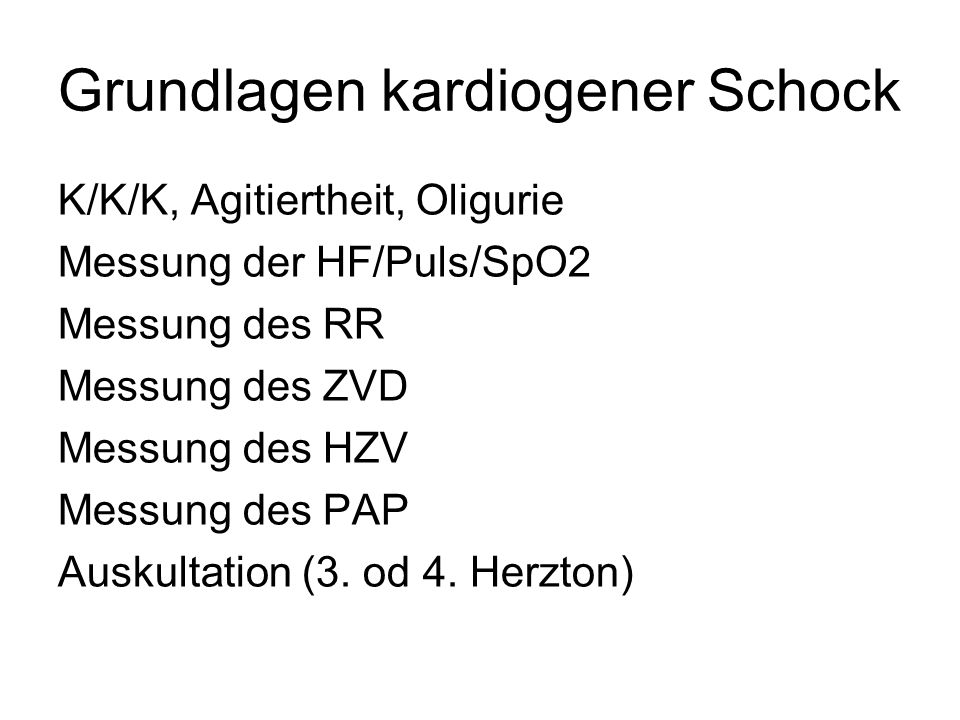 Grundlagen kardiogener Schock K/K/K, Agitiertheit, Oligurie Messung der HF/Puls/SpO2 Messung des RR Messung des ZVD Messung des HZV Messung des PAP Au