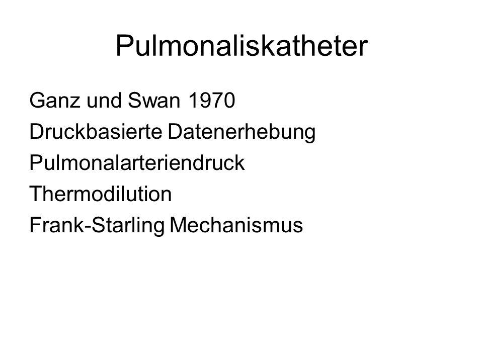 Pulmonaliskatheter Ganz und Swan 1970 Druckbasierte Datenerhebung Pulmonalarteriendruck Thermodilution Frank-Starling Mechanismus