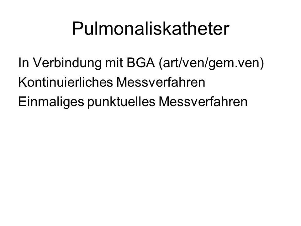 Pulmonaliskatheter In Verbindung mit BGA (art/ven/gem.ven) Kontinuierliches Messverfahren Einmaliges punktuelles Messverfahren