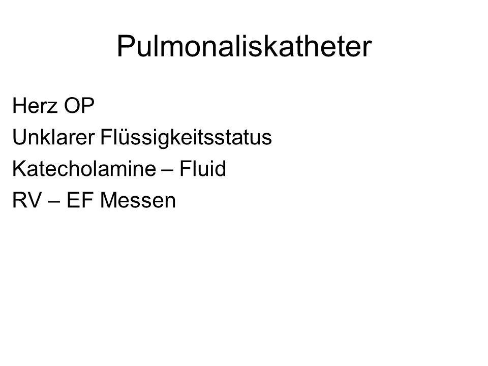 Pulmonaliskatheter Herz OP Unklarer Flüssigkeitsstatus Katecholamine – Fluid RV – EF Messen