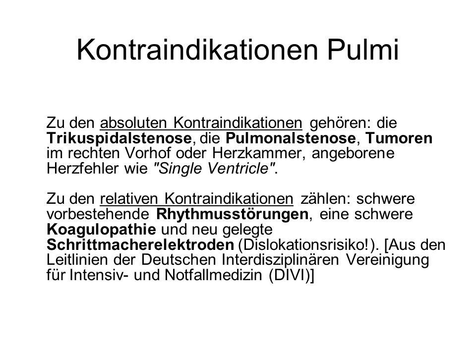 Kontraindikationen Pulmi Zu den absoluten Kontraindikationen gehören: die Trikuspidalstenose, die Pulmonalstenose, Tumoren im rechten Vorhof oder Herz