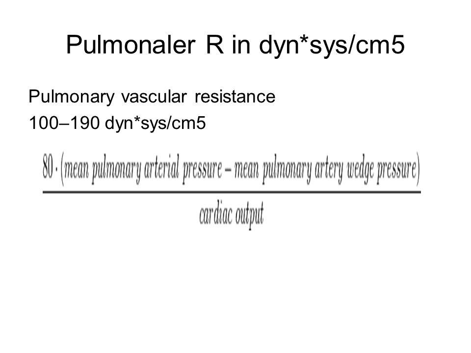Pulmonaler R in dyn*sys/cm5 Pulmonary vascular resistance 100–190 dyn*sys/cm5