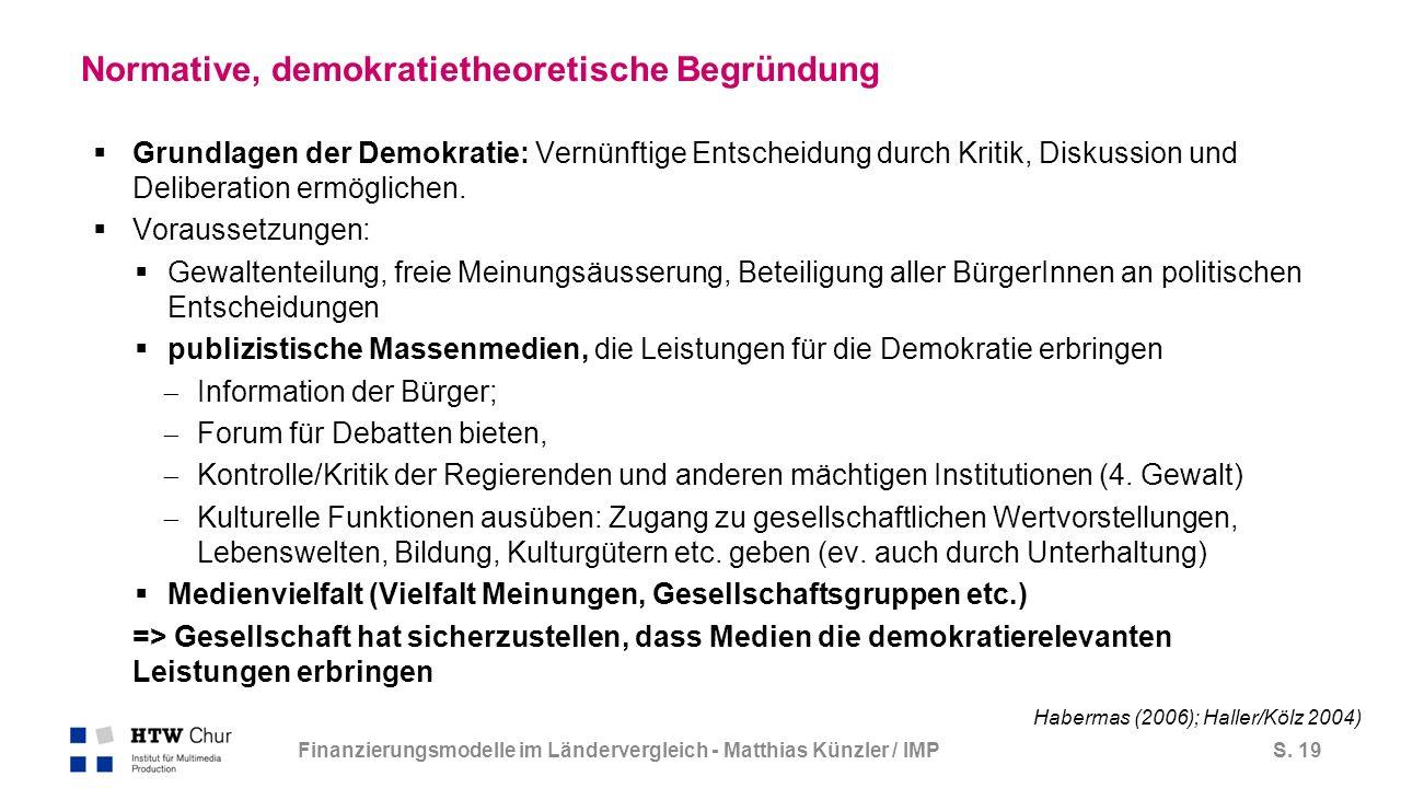 S. 19 Normative, demokratietheoretische Begründung  Grundlagen der Demokratie: Vernünftige Entscheidung durch Kritik, Diskussion und Deliberation erm