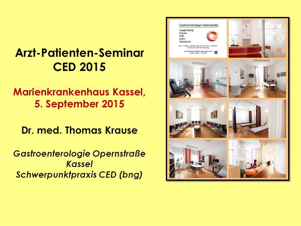 Arzt-Patienten-Seminar CED 2015 Marienkrankenhaus Kassel, 5. September 2015 Dr. med. Thomas Krause Gastroenterologie Opernstraße Kassel Schwerpunktpra