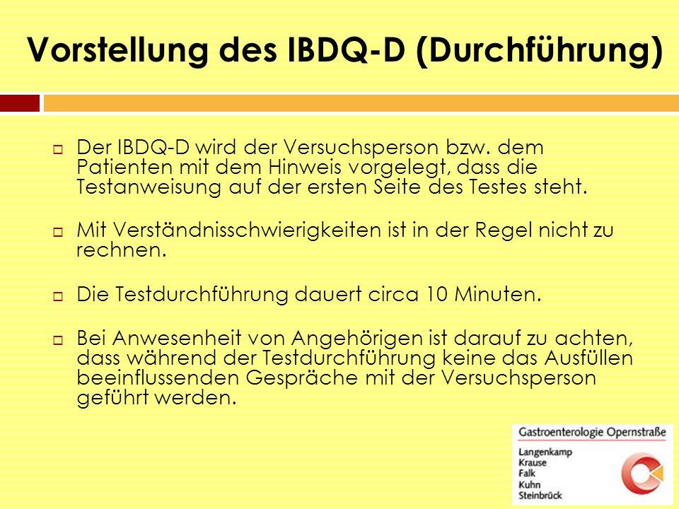 Vorstellung des IBDQ-D (Durchführung)  Der IBDQ-D wird der Versuchsperson bzw. dem Patienten mit dem Hinweis vorgelegt, dass die Testanweisung auf de
