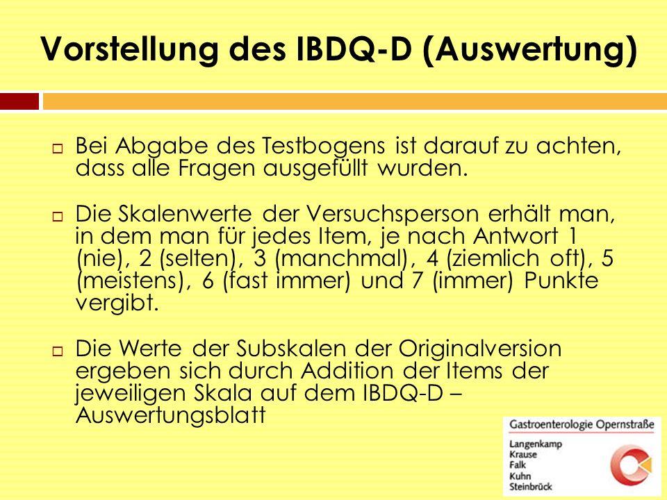 Vorstellung des IBDQ-D (Auswertung)  Bei Abgabe des Testbogens ist darauf zu achten, dass alle Fragen ausgefüllt wurden.  Die Skalenwerte der Versuc