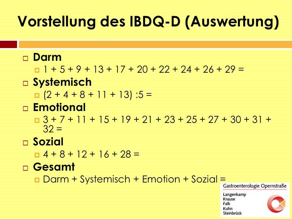 Vorstellung des IBDQ-D (Auswertung)  Darm  1 + 5 + 9 + 13 + 17 + 20 + 22 + 24 + 26 + 29 =  Systemisch  (2 + 4 + 8 + 11 + 13) :5 =  Emotional  3