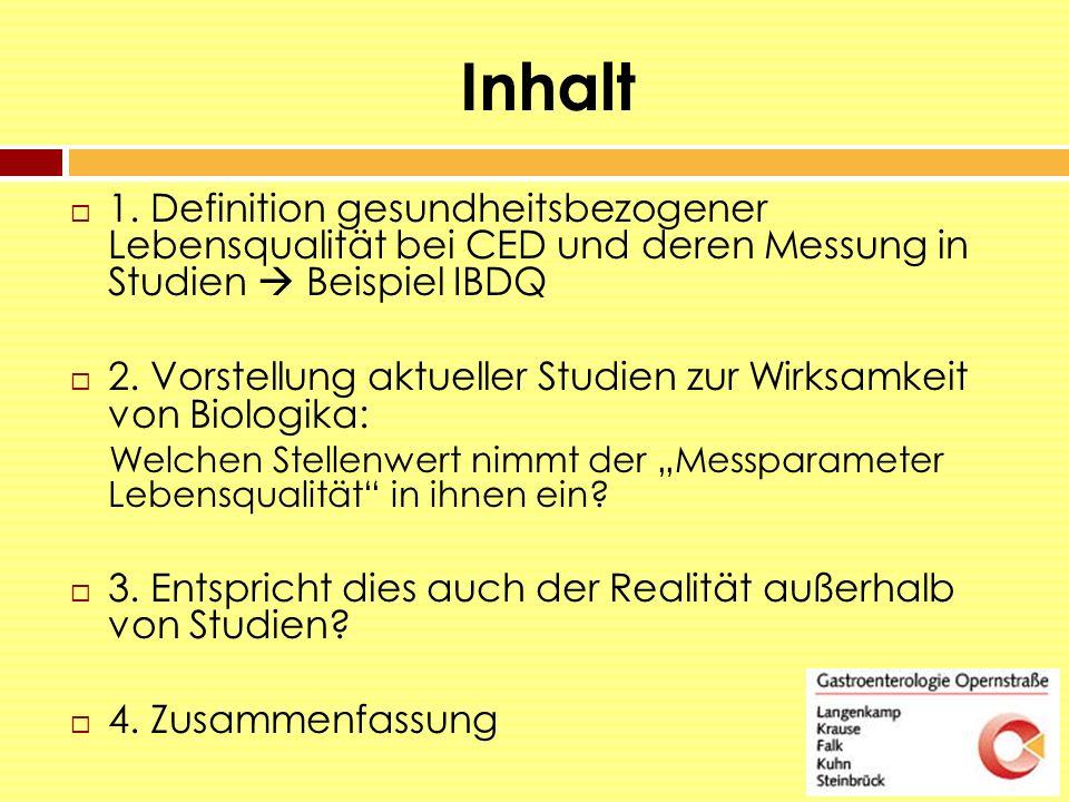Inhalt  1. Definition gesundheitsbezogener Lebensqualität bei CED und deren Messung in Studien  Beispiel IBDQ  2. Vorstellung aktueller Studien zur