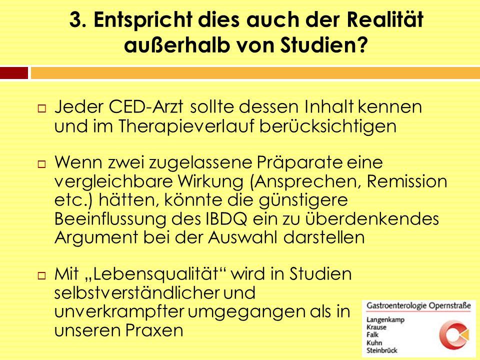 3. Entspricht dies auch der Realität außerhalb von Studien?  Jeder CED-Arzt sollte dessen Inhalt kennen und im Therapieverlauf berücksichtigen  Wenn