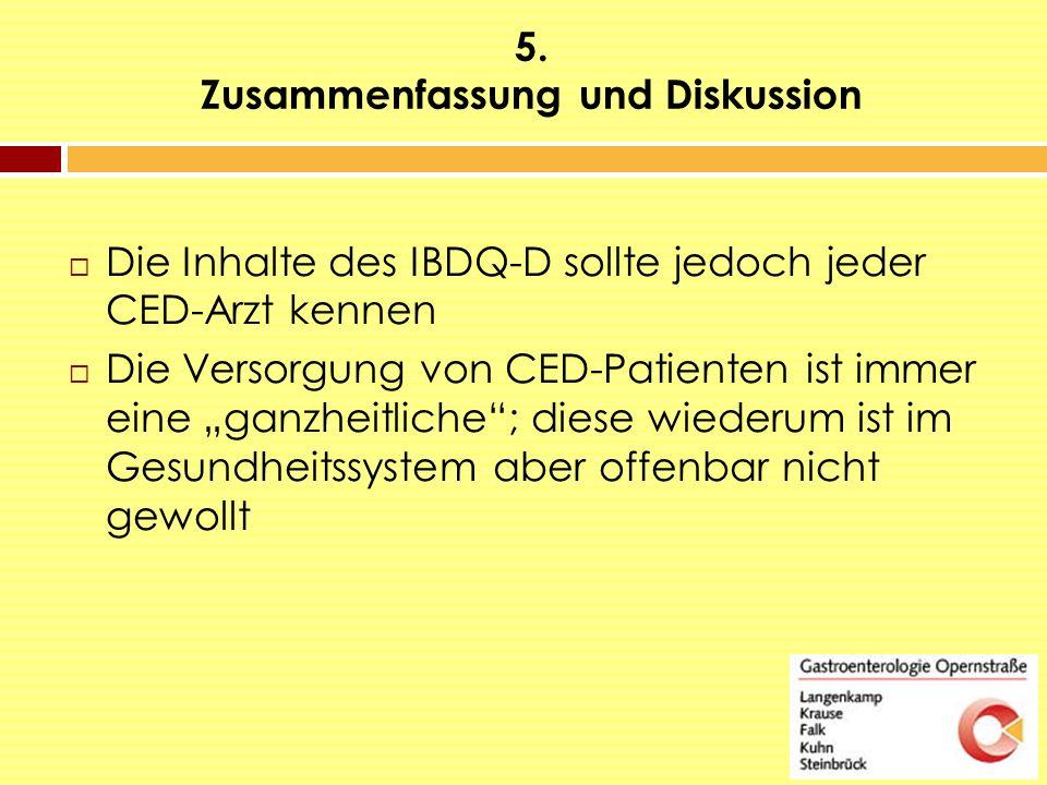 """5. Zusammenfassung und Diskussion  Die Inhalte des IBDQ-D sollte jedoch jeder CED-Arzt kennen  Die Versorgung von CED-Patienten ist immer eine """"ganz"""