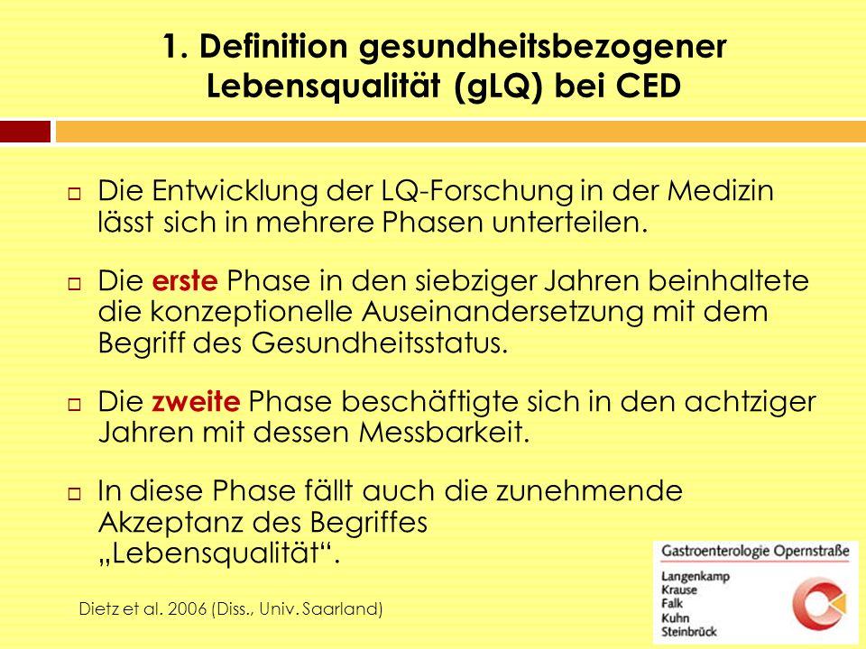 1. Definition gesundheitsbezogener Lebensqualität (gLQ) bei CED ZiDietz et al. 2006 (Diss., Univ. Saarland)  Die Entwicklung der LQ-Forschung in der