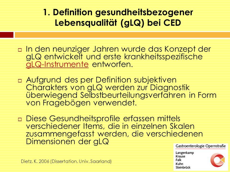 1. Definition gesundheitsbezogener Lebensqualität (gLQ) bei CED ZiDietz, K. 2006 (Dissertation, Univ. Saarland)  In den neunziger Jahren wurde das Ko