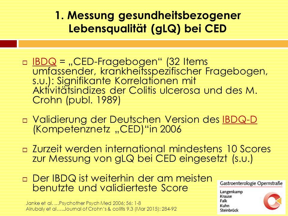 """1. Messung gesundheitsbezogener Lebensqualität (gLQ) bei CED  IBDQ = """"CED-Fragebogen"""" (32 Items umfassender, krankheitsspezifischer Fragebogen, s.u.)"""