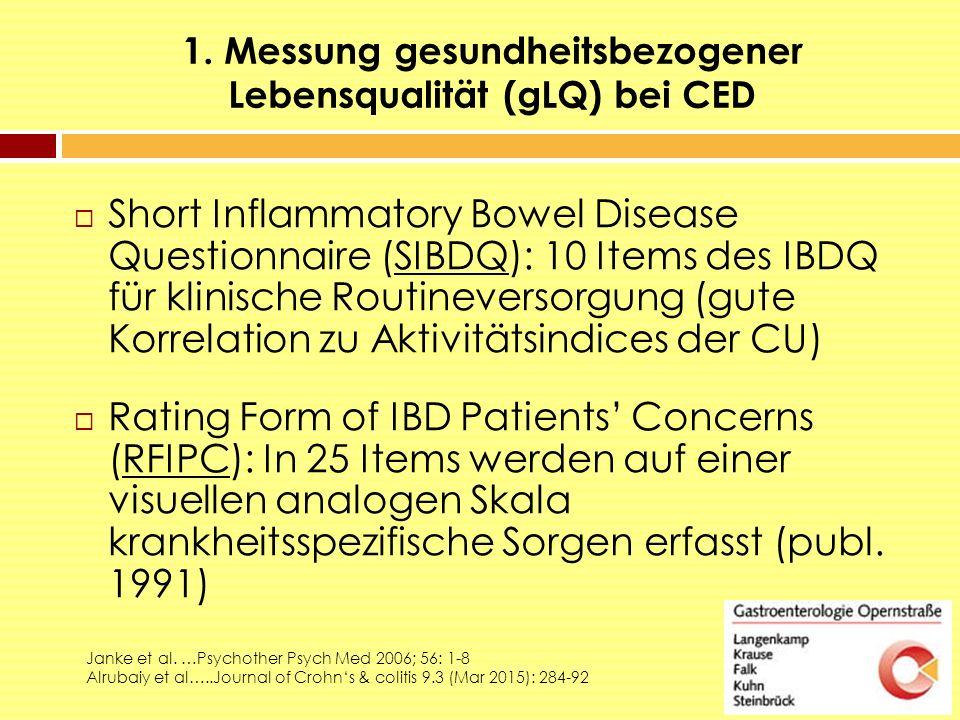 1. Messung gesundheitsbezogener Lebensqualität (gLQ) bei CED  Short Inflammatory Bowel Disease Questionnaire (SIBDQ): 10 Items des IBDQ für klinische