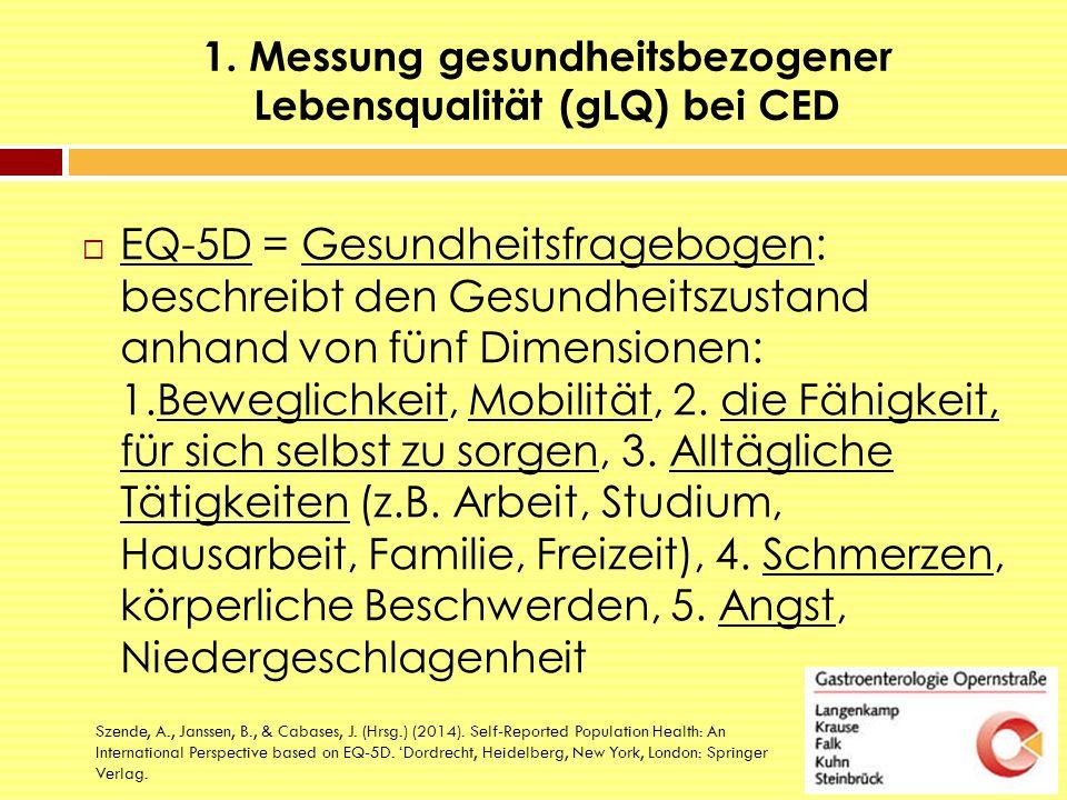1. Messung gesundheitsbezogener Lebensqualität (gLQ) bei CED  EQ-5D = Gesundheitsfragebogen: beschreibt den Gesundheitszustand anhand von fünf Dimens