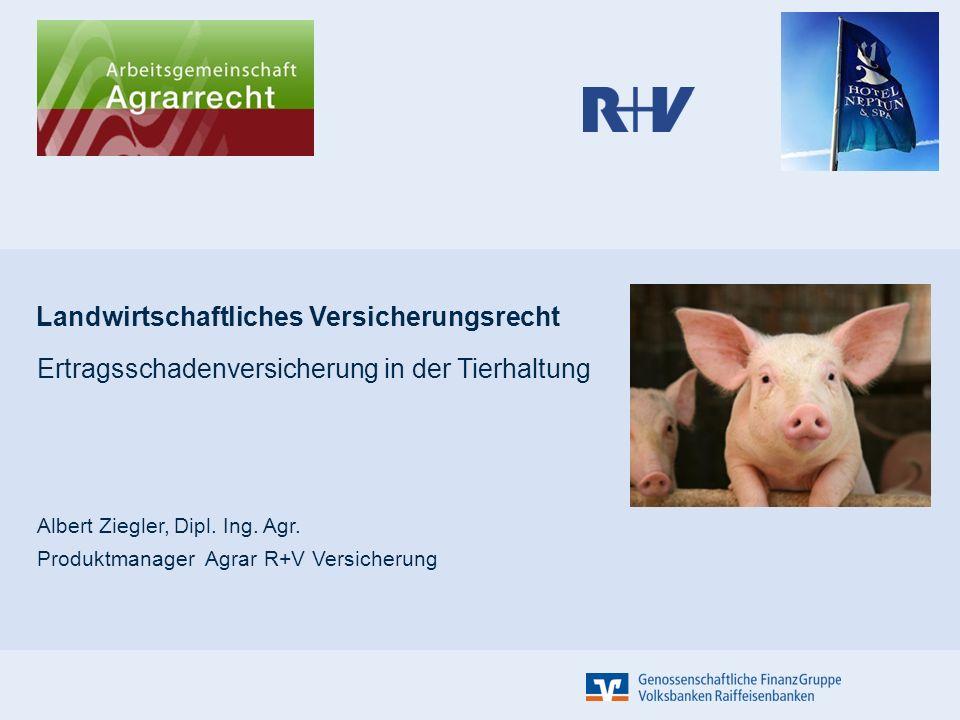 Landwirtschaftliches Versicherungsrecht Ertragsschadenversicherung in der Tierhaltung Albert Ziegler, Dipl.
