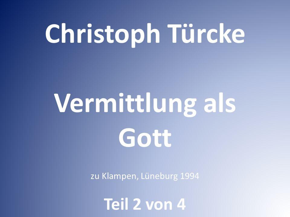 Christoph Türcke Vermittlung als Gott zu Klampen, Lüneburg 1994 Teil 2 von 4