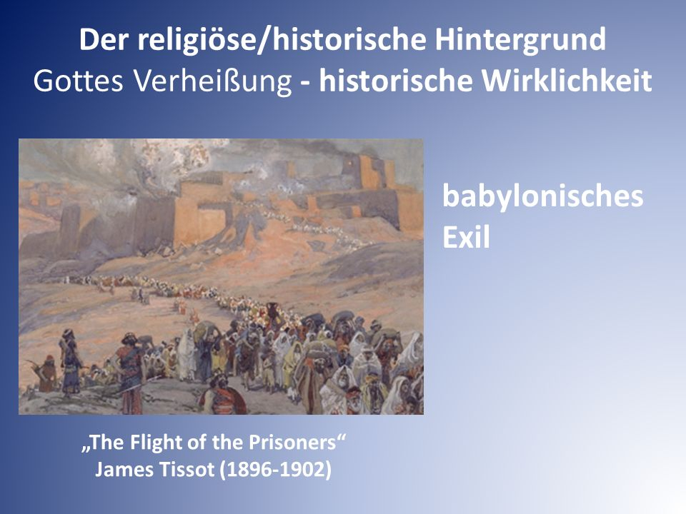 """Der religiöse/historische Hintergrund Gottes Verheißung - historische Wirklichkeit babylonisches Exil """"The Flight of the Prisoners James Tissot (1896-1902)"""