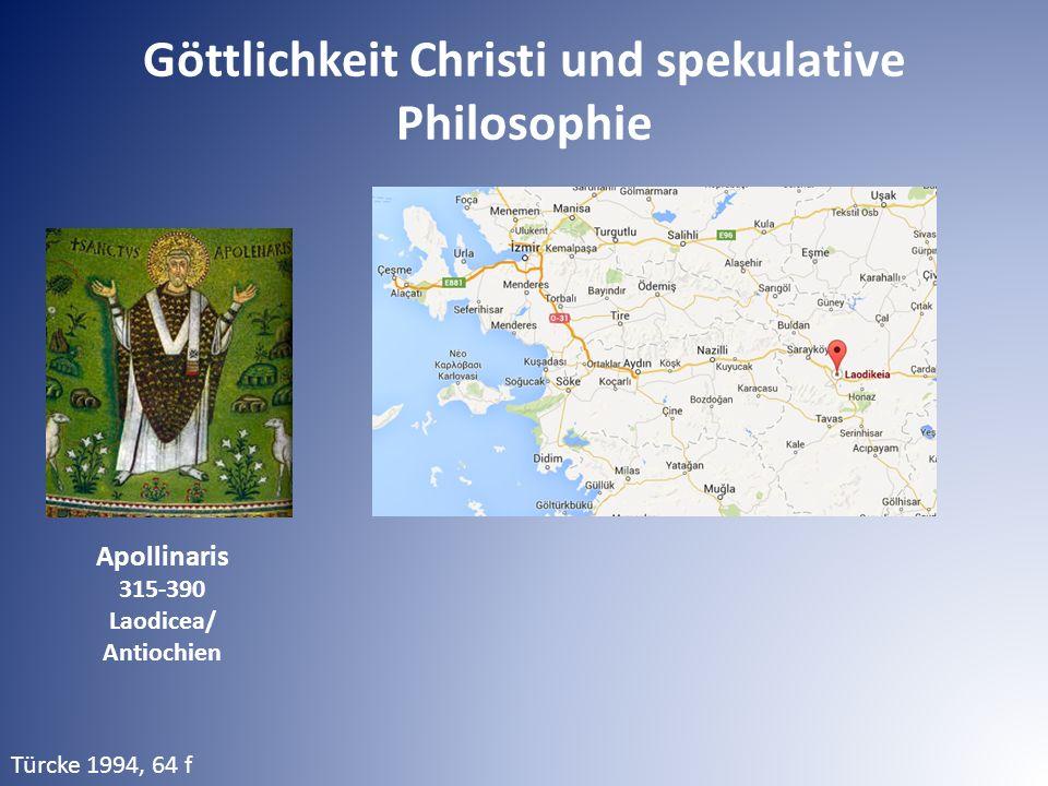 Apollinaris 315-390 Laodicea/ Antiochien Türcke 1994, 64 f Göttlichkeit Christi und spekulative Philosophie