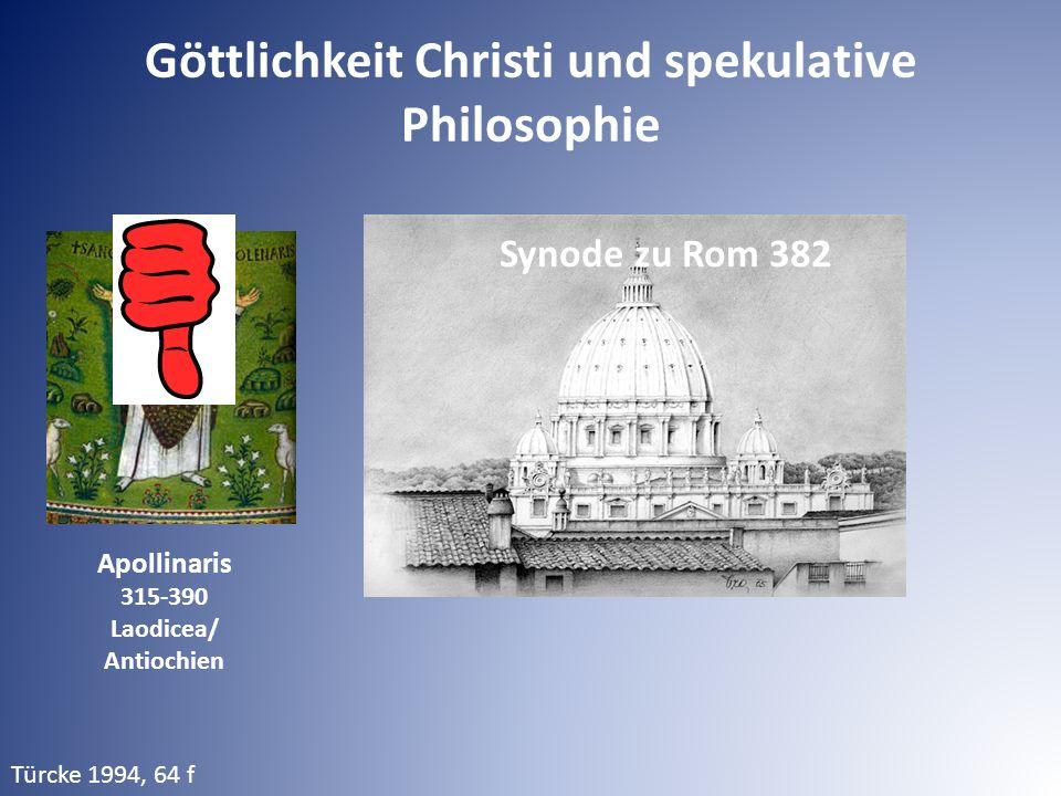 Apollinaris 315-390 Laodicea/ Antiochien Synode zu Rom 382 Türcke 1994, 64 f Göttlichkeit Christi und spekulative Philosophie