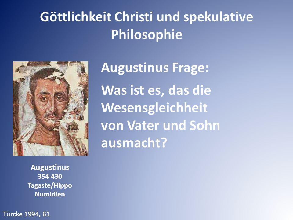 Augustinus 354-430 Tagaste/Hippo Numidien Augustinus Frage: Was ist es, das die Wesensgleichheit von Vater und Sohn ausmacht? Türcke 1994, 61 Göttlich